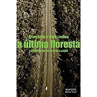 A Ultima Floresta. A Amazônia Na Era Da Globalização