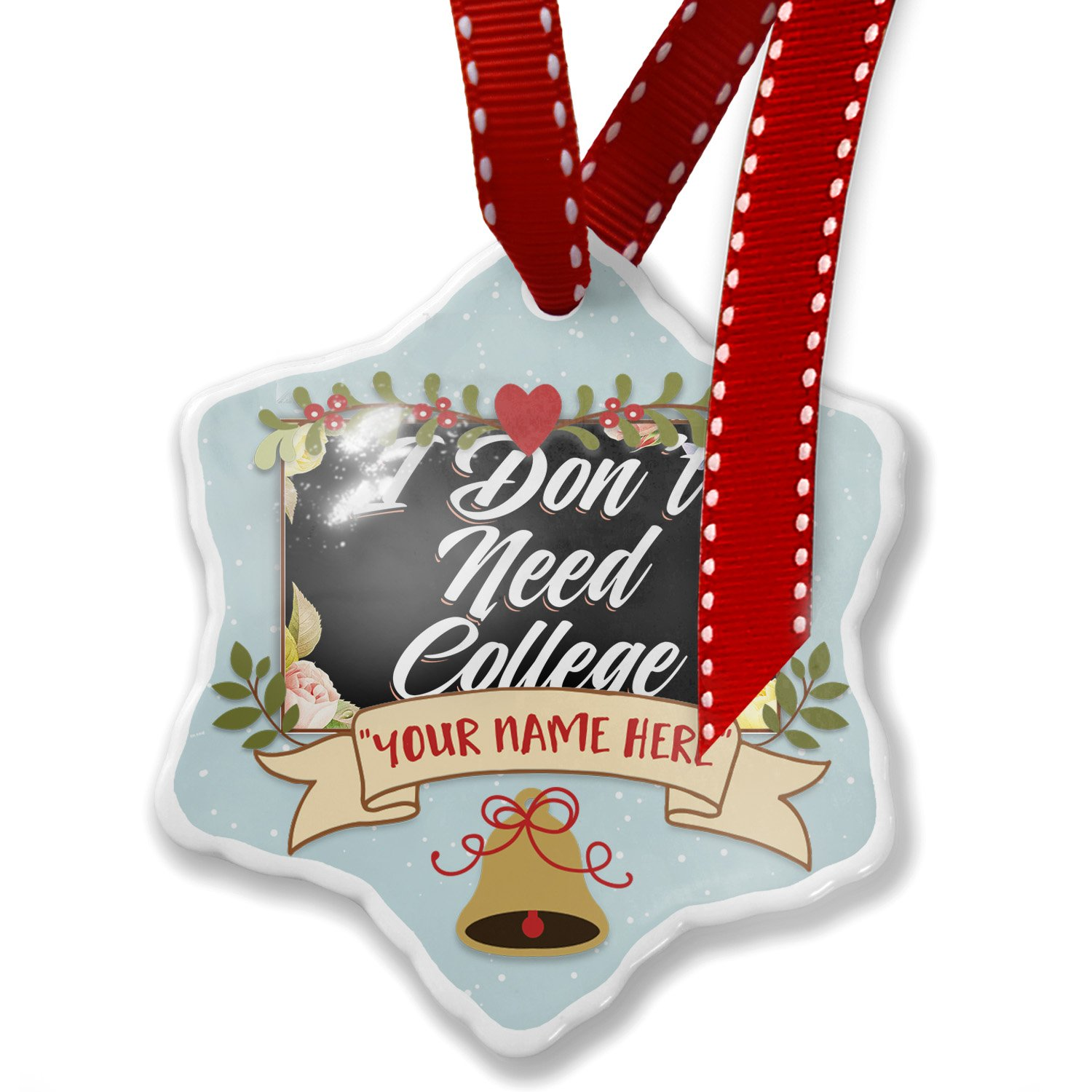 Add Your Own Custom Name, Floral Border I Don't Need College Christmas Ornament NEONBLOND