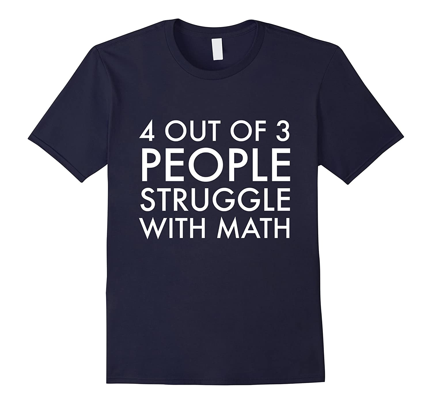 4 Out of 3 People Struggle with Math T-Shirt Geek Nerd Tee-ah my shirt one gift