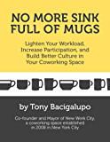 No More Sink Full of Mugs: Lighten Your Workload, Increase Participation, and Build Better Culture in Your Coworking Space (English Edition)