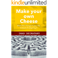 Make Your Own Cheese: Make the change in your life and career instead of adapting it