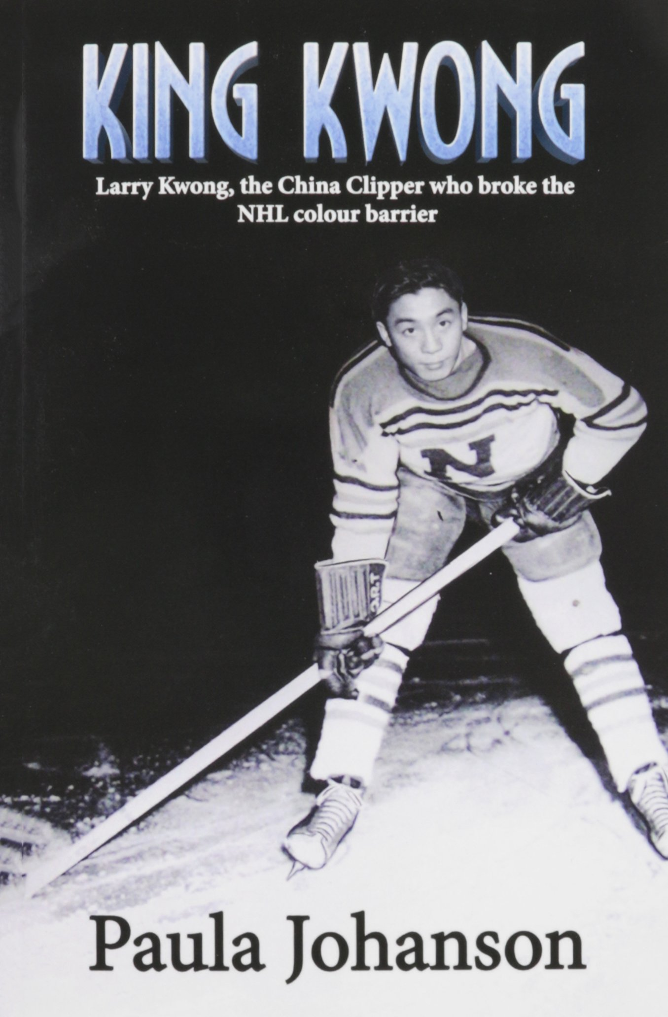 Download King Kwong: Larry Kwong, the China Clipper Who Broke the NHL Colour Barrier PDF