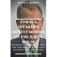 FORMER SPEAKER'S HONEST MEMOIR ON THE WHITE HOUSE: Boehner's Account on how the Republican Party has become…