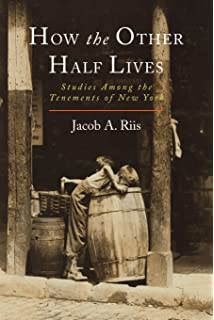 jacob a riis revealing new york s other half a complete  how the other half lives studies among the tenements of new york
