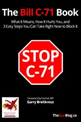 The Bill C-71 Book: What it Means, How It Hurts You,  and 3 Easy Steps You Can Take Right Now To Block It Kindle Edition