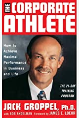 The Corporate Athlete: How to Achieve Maximal Performance in Business and Life Hardcover
