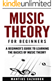 Music Theory For Beginners: A Beginner's Guide To Learning The Basics Of Music Theory