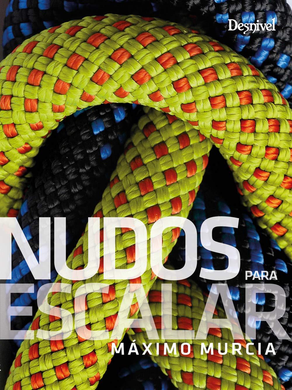 Nudos para escalar: Amazon.es: Murcia Aguilera, Máximo: Libros