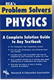 REA's Problem Solver Physics: A Complete Solution Guide to Any Textbook