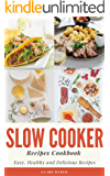 Slow Cooker Recipes Cookbook: Easy, Healthy and Delicious Recipes
