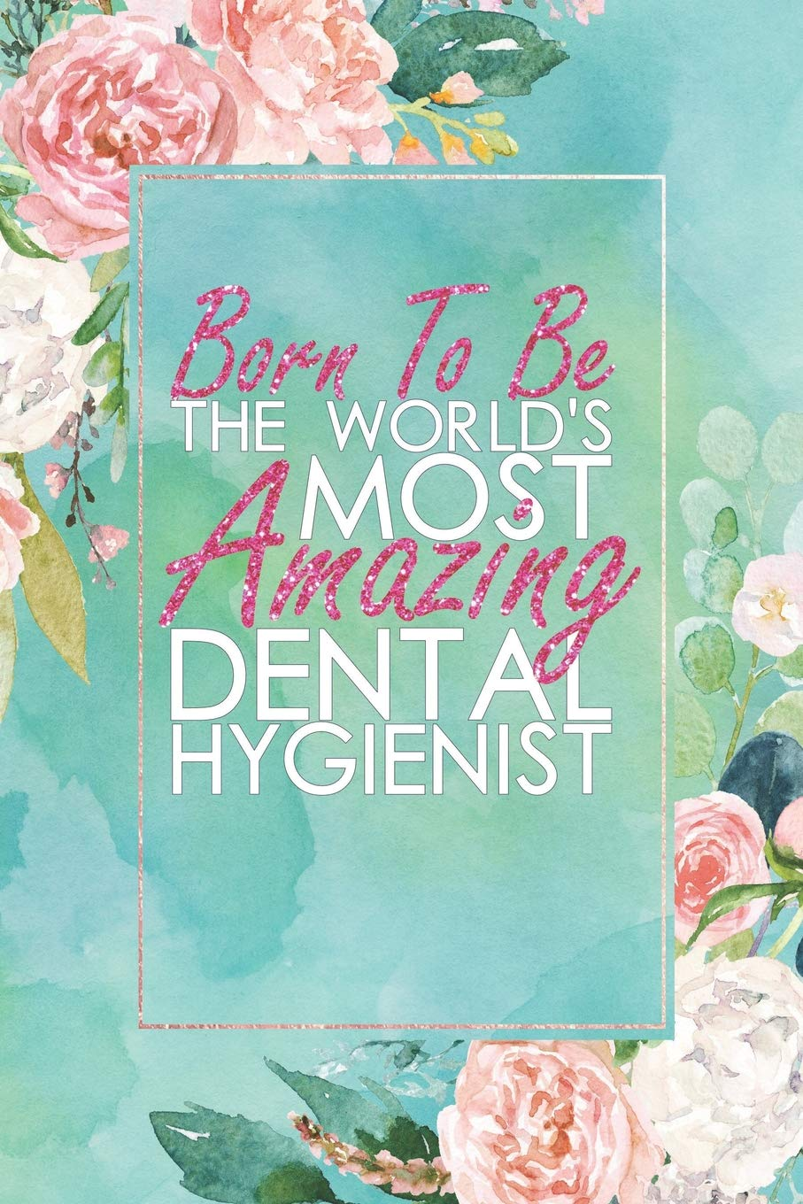 Born To Be The World\'s Most Amazing Dental Hygienist: An 12 ...