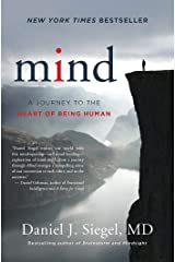 Mind: A Journey to the Heart of Being Human (Norton Series on Interpersonal Neurobiology) Kindle Edition