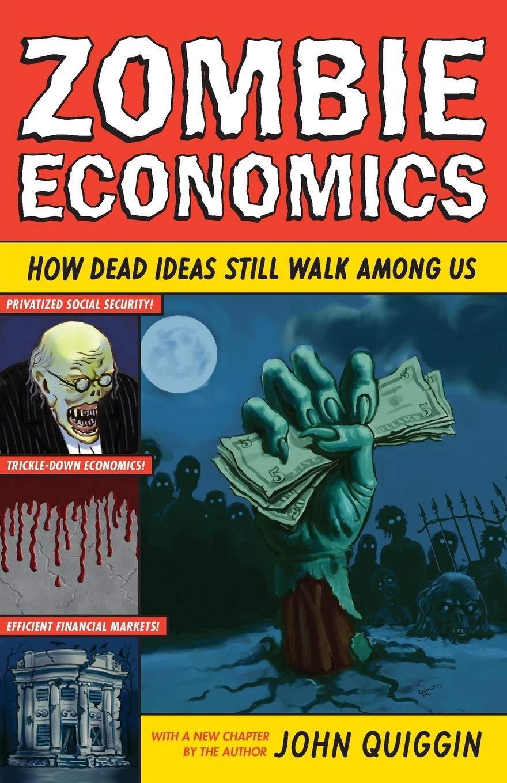 Zombie Economics How Dead Ideas Still Walk Among Us Quiggin John 9780691154541 Amazon Com Books