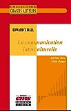 Edward T. Hall - La communication interculturelle