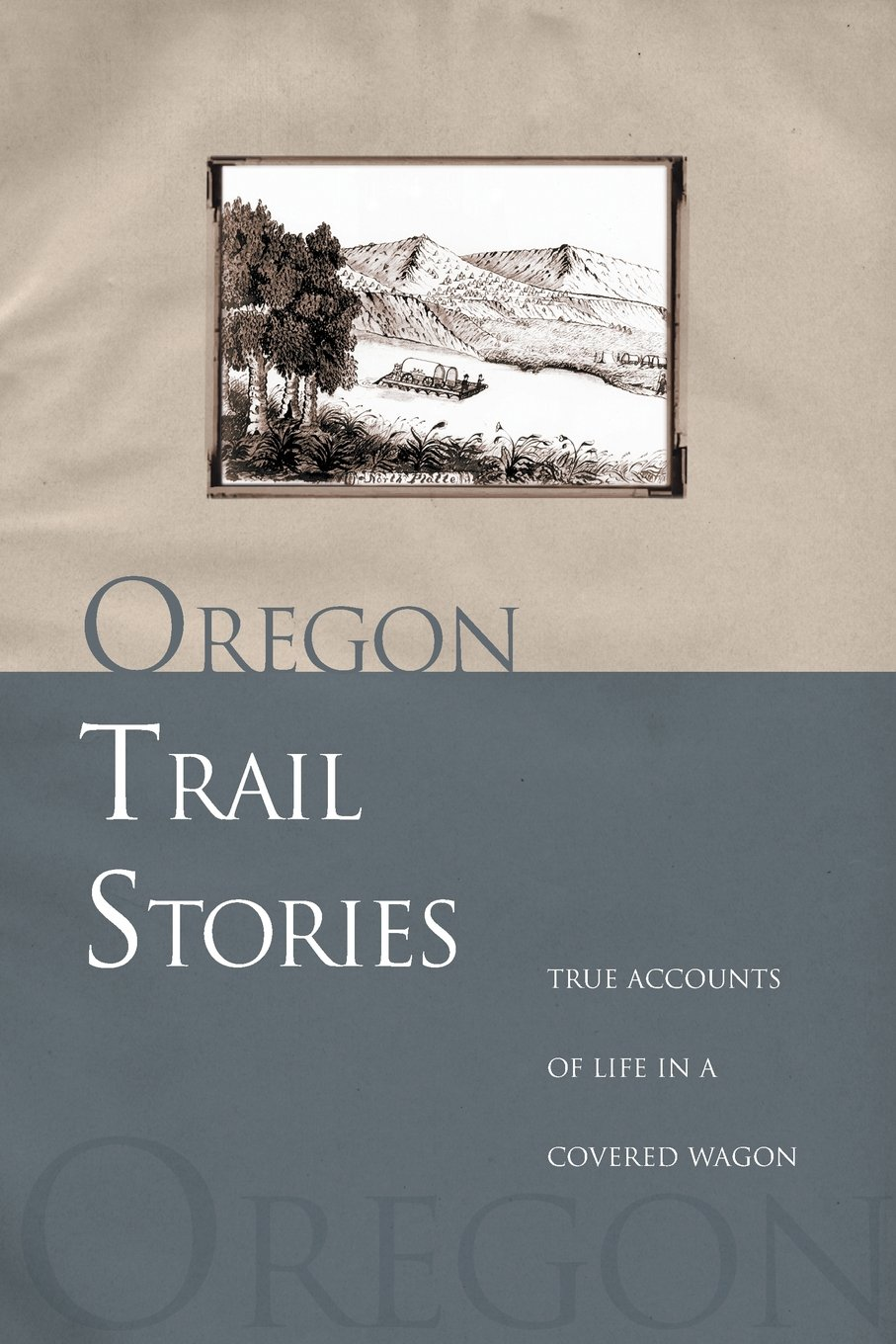 Oregon Trail Stories: True Accounts Of Life In A Covered Wagon: David  Klausmeyer: 9780762730827: Amazon: Books