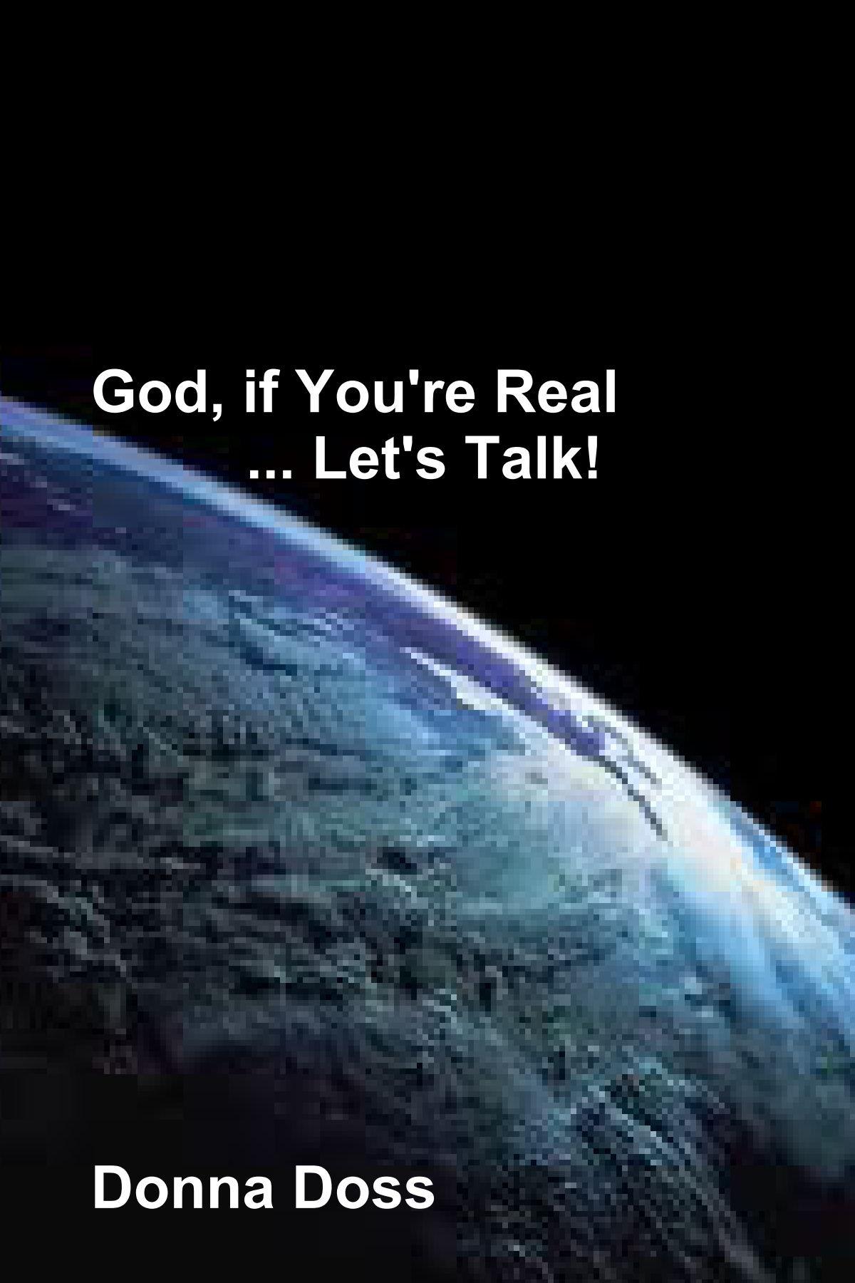 Download God, If You'Re Real ... Let'S Talk! pdf epub