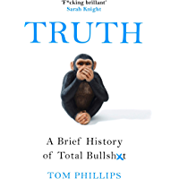Truth: A Brief History of Total Bullsh*t (English Edition)