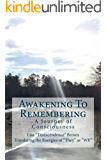 Awakening To Remembering: A Journey of Consciousness