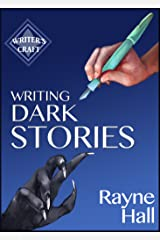 Writing Dark Stories: How to Write Horror and Other Disturbing Short Stories (Writer's Craft Book 6) Kindle Edition