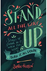 Stand All the Way Up: Stories of Staying In It When You Want to Burn It All Down Kindle Edition