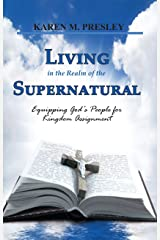 Living in the Realm of the Supernatural: Equipping God's People For Kingdom Business Kindle Edition