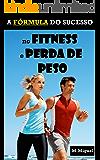 A Fórmula do Sucesso no Fitness e Perda de Peso