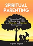 Spiritual Parenting: Wisdom and (Wit) for Raising Your Child in a Stress-free and Spiritual Environment