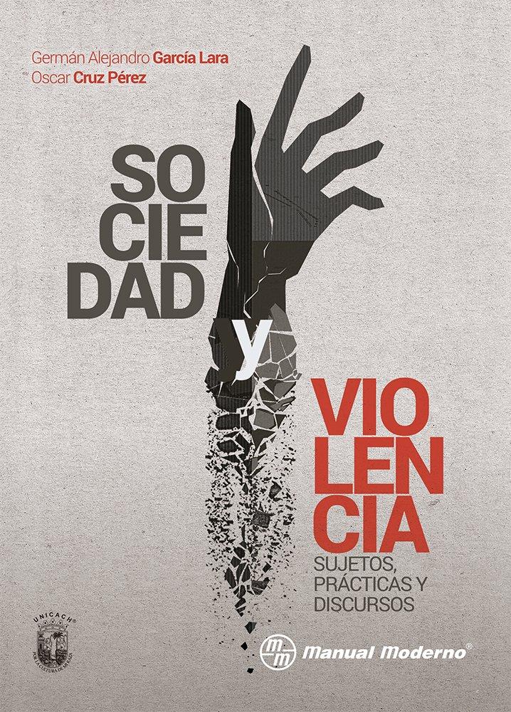 GARCIA-SOCIEDAD Y VIOLENCIA-SUJETOS,PRACTICAS Y DISCURSOS-MANUAL MODERNO- (Spanish) Paperback – 2014
