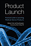Product Launch: Practical Guide to Launching Medical Device Products