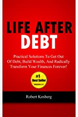 Life After Debt: Practical Solutions To Get Out of Debt, Build Wealth, And Radically Transform Your Finances Forever! Kindle Edition