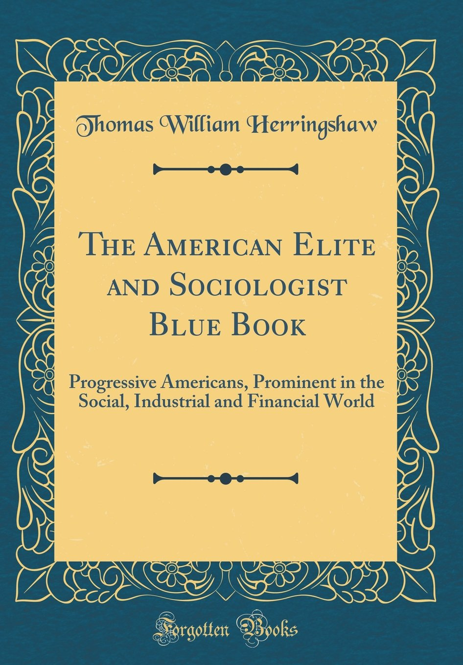 Download The American Elite and Sociologist Blue Book: Progressive Americans, Prominent in the Social, Industrial and Financial World (Classic Reprint) ebook