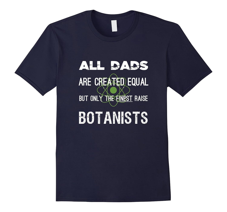 Finest Dads Raise Botanists Funny Scientist Dad T-Shirt-TJ