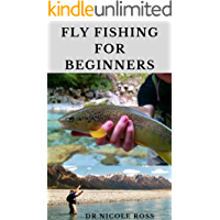 FLY FISHING FOR BEGINNERS : Fly Fishing Tips and Tricks for Beginners and Everything You Need To Know To Become An Expert Fly Fisher