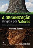 A Organização Dirigida por Valores. Liberando o Potencial Humano Para a Performance e a Lucratividade