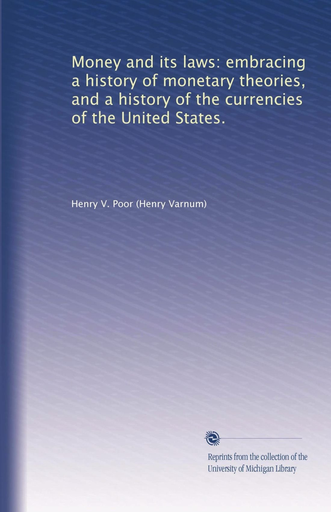 Money and its laws: embracing a history of monetary theories, and a history of the currencies of the United States. pdf epub