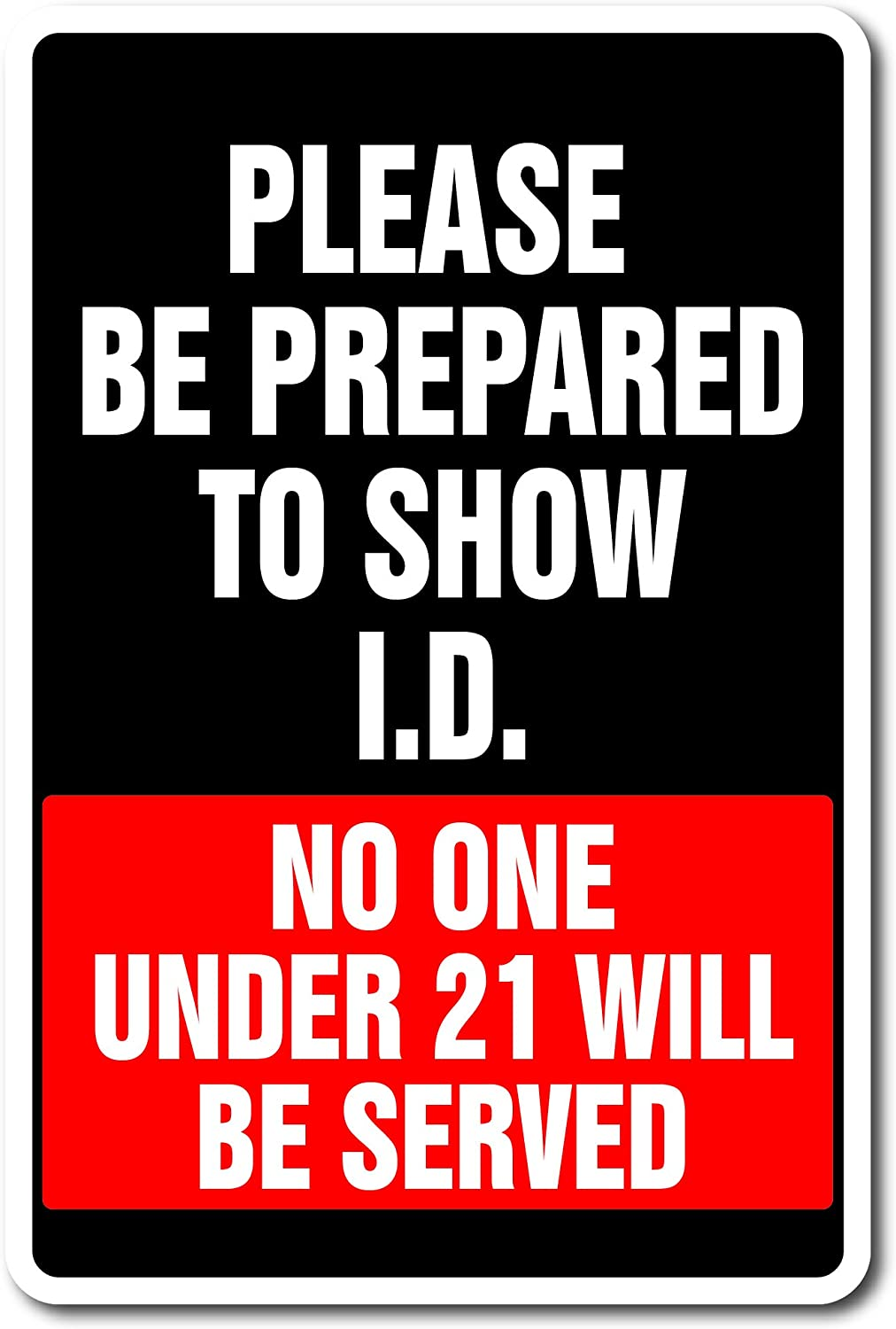 Be Prepared to Show I.D. No One Under 21 Served Sign | Indoor/Outdoor | Funny Home Décor for Garages, Living Rooms, Bedroom, Offices | Signmission Bar Alcohol Liquor Store Sign Wall Plaque Decoration