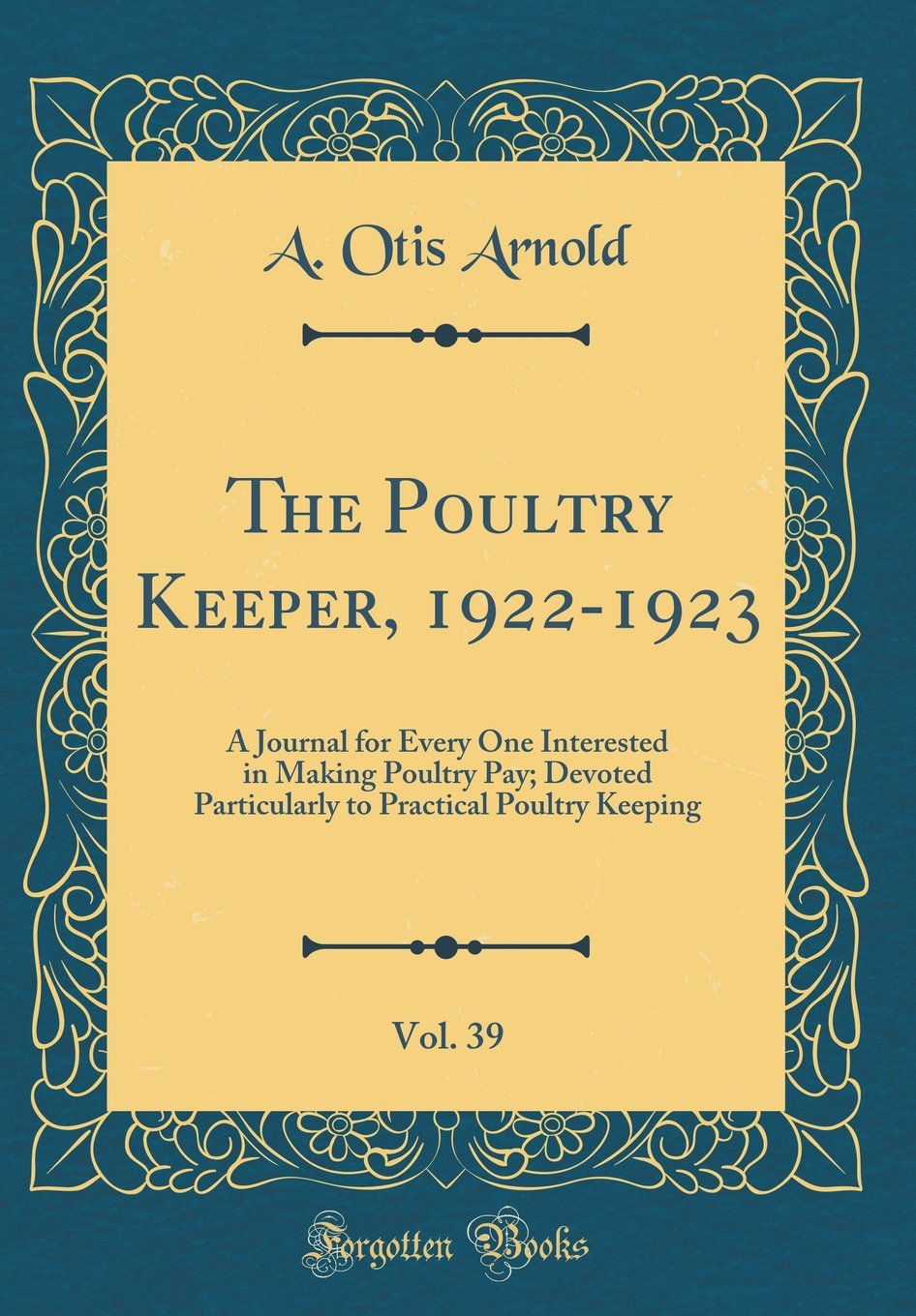 Download The Poultry Keeper, 1922-1923, Vol. 39: A Journal for Every One Interested in Making Poultry Pay; Devoted Particularly to Practical Poultry Keeping (Classic Reprint) ebook