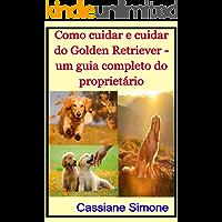 Como cuidar e cuidar do Golden Retriever - um guia completo do proprietário