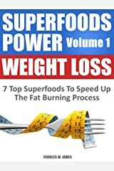 SUPERFOODS POWER Volume 1: WEIGHT LOSS - 7 Top Superfoods To Speed Up The Fat Burning Process Kindle Edition