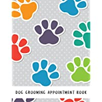 Dog Grooming Appointment Book: Dog Hairdressers Daily Appointment Organizer, 15 Minute Slots Schedule Appointment Book For Salons, Spas, Dogs, etc Includes notes section at the back