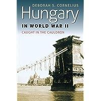 Hungary in World War II: Caught in the Cauldron