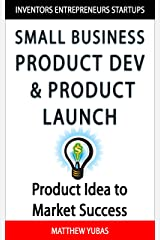 Small Business Product Development and Market Launch: Product Idea to Market Success Kindle Edition