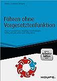 Führen ohne Vorgesetztenfunktion - inkl. Arbeitshilfen online: Prozesse voranbringen, tragfähige Entscheidungen treffen, sich und andere zum Erfolg führen (Haufe Fachbuch)