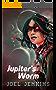 Jupiter's Worm (Annals of the Warp Witch Book 1)
