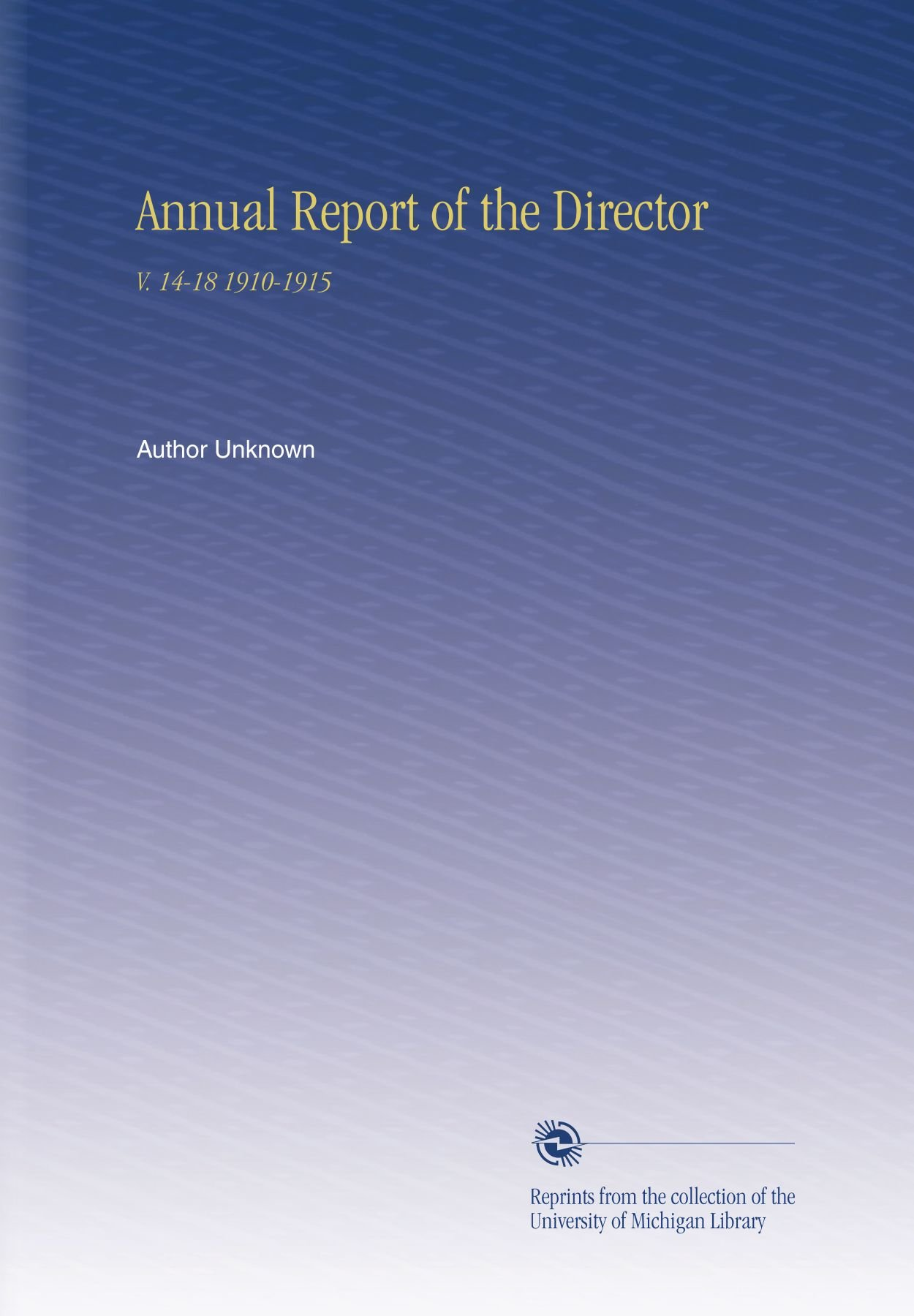 Annual Report of the Director: V. 14-18 1910-1915 pdf epub