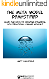 The Meta Model Demystified: Learn The Keys To Creating Powerful Conversational Change With NLP