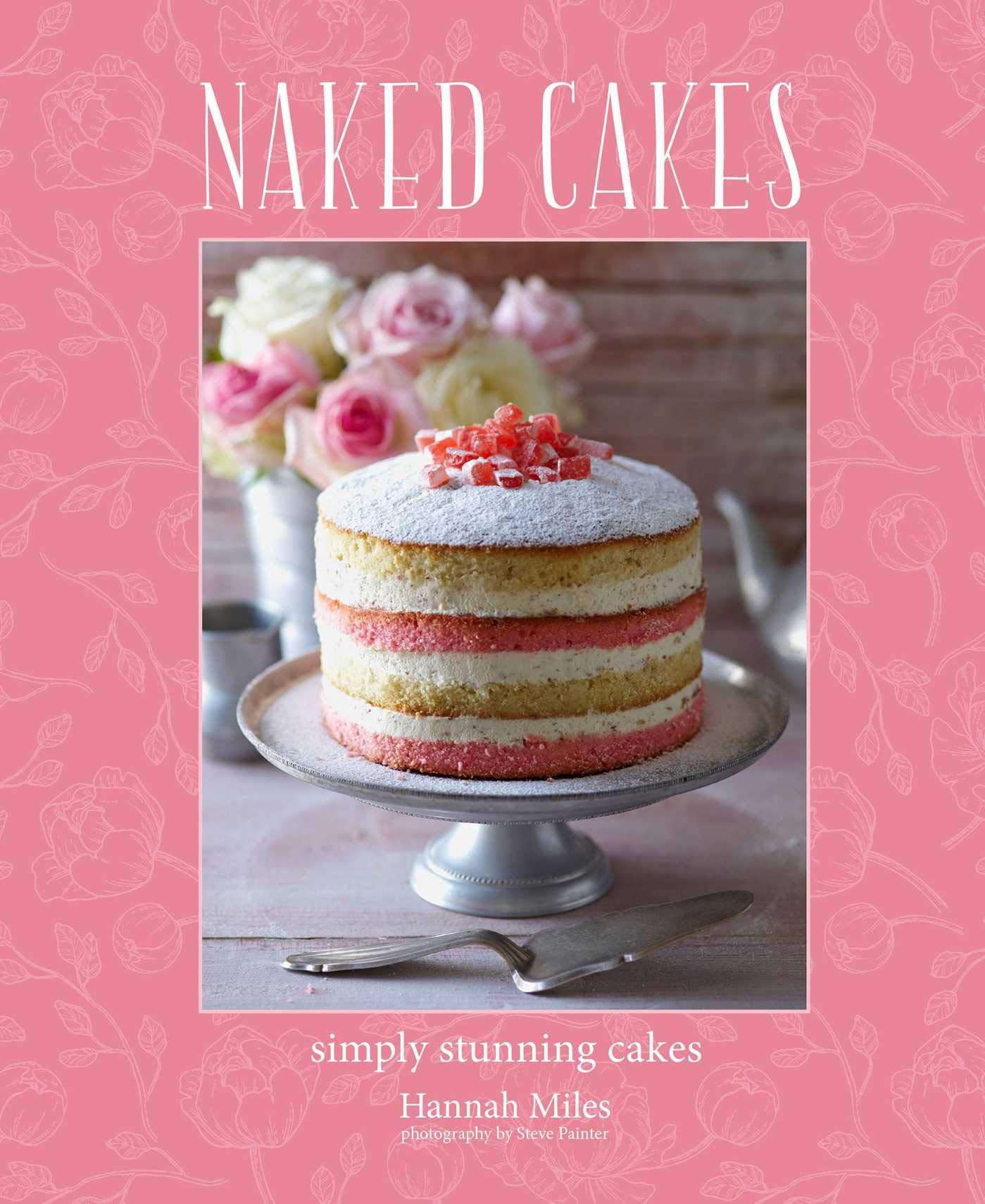 Miles, H: Naked Cakes: Simply Stunning Cakes: Amazon.de: Miles