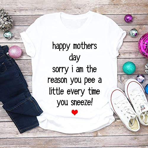 f45724946 Happy Mothers Day Sorry I Am The Reason You Pee A Little Every Time You  Sneeze, Mothers Day Present, Pee A Little Gift Unisex T-shirt - Premium T- shirt ...