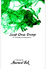 Just One Drop: An Anthology of Multiple Genres Kindle Edition