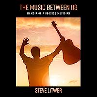 The Music Between Us: Memoir of a Bedside Musician
